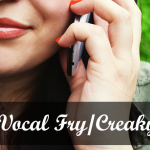 vocal fry/creaky voice